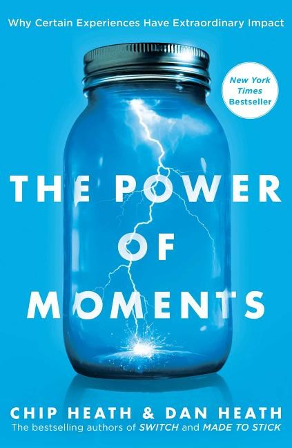 Power of Moments Why Certain Experiences Have Extraordinary Impact