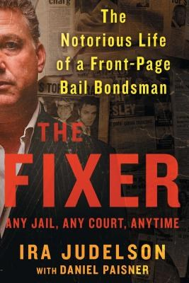 Fixer: The Notorious Life of a Front-Page Bail Bondsman