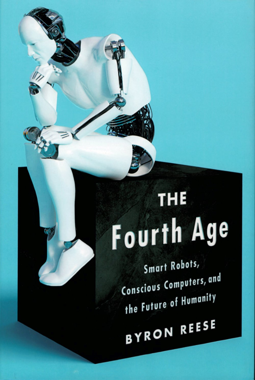 Fourth Age Smart Robots, Conscious Computers, and the Future of Humanity