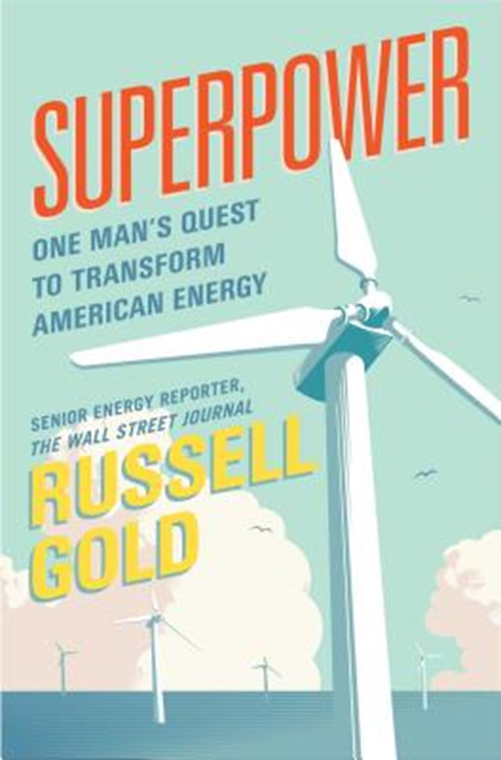 Superpower One Man's Quest to Transform American Energy