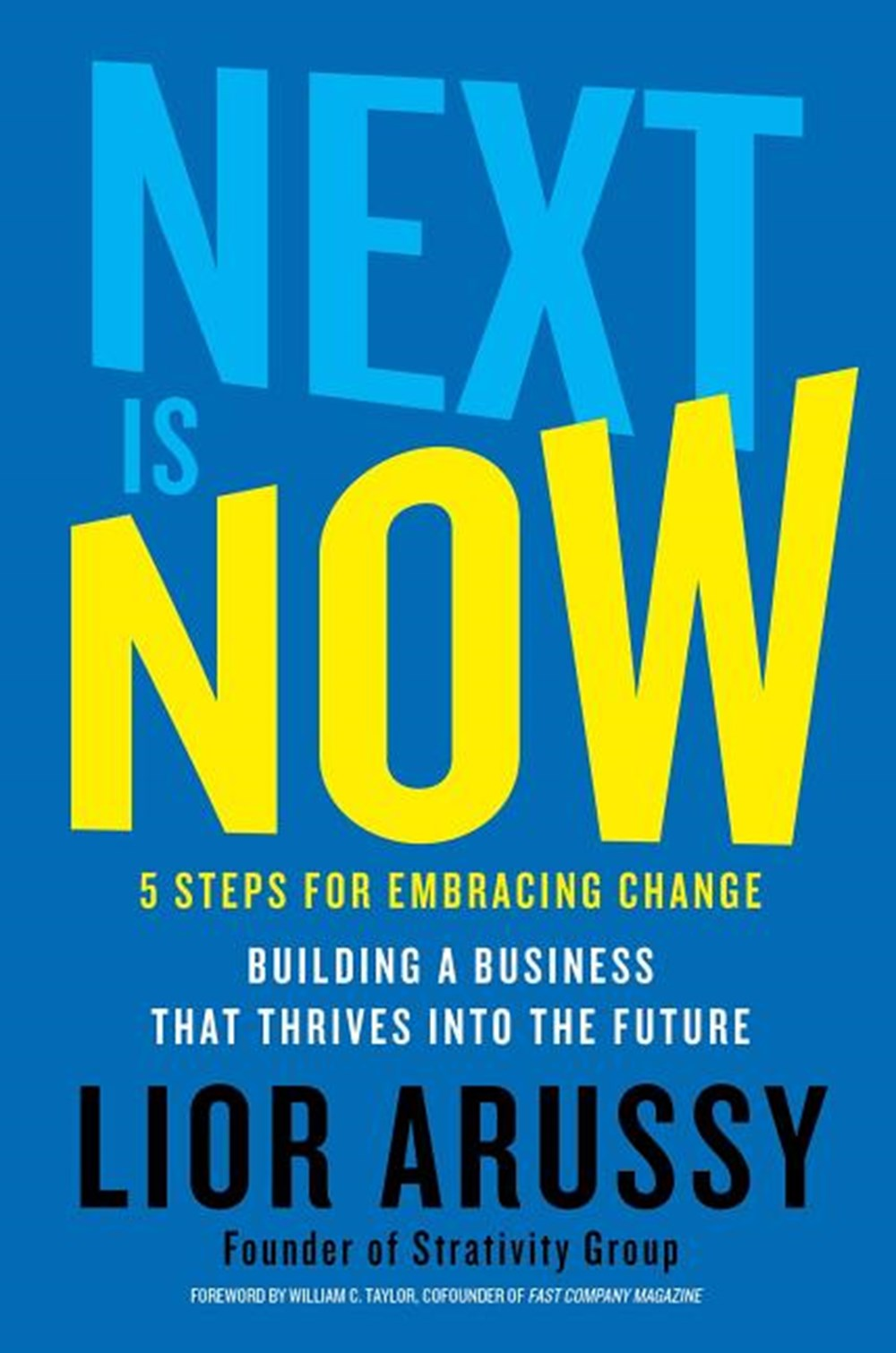 Next Is Now 5 Steps for Embracing Change--Building a Business That Thrives Into the Future