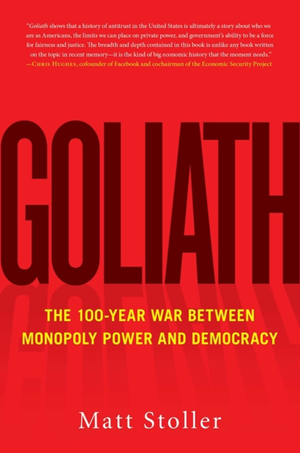Goliath The 100-Year War Between Monopoly Power and Democracy