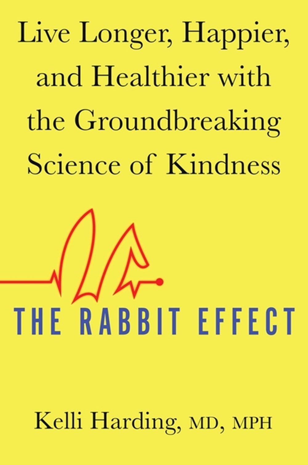 Rabbit Effect Live Longer, Happier, and Healthier with the Groundbreaking Science of Kindness