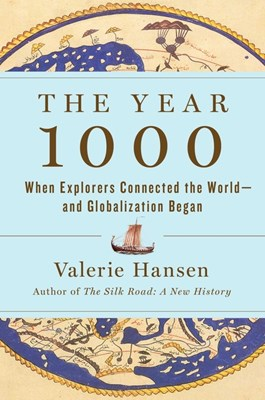 The Year 1000: When Explorers Connected the World--And Globalization Began
