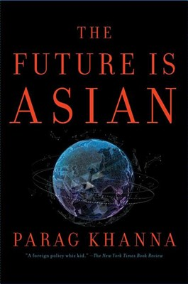 Future Is Asian: Commerce, Conflict, and Culture in the 21st Century