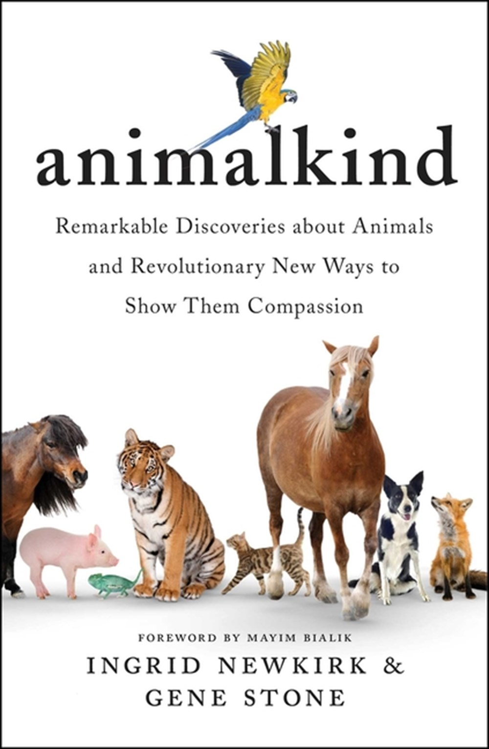 Animalkind Remarkable Discoveries about Animals and Revolutionary New Ways to Show Them Compassion