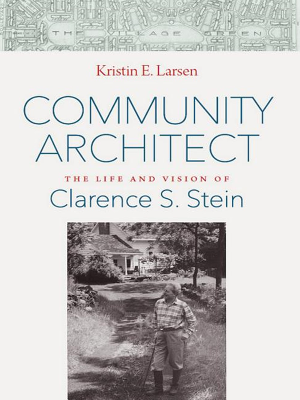 Community Architect The Life and Vision of Clarence S. Stein