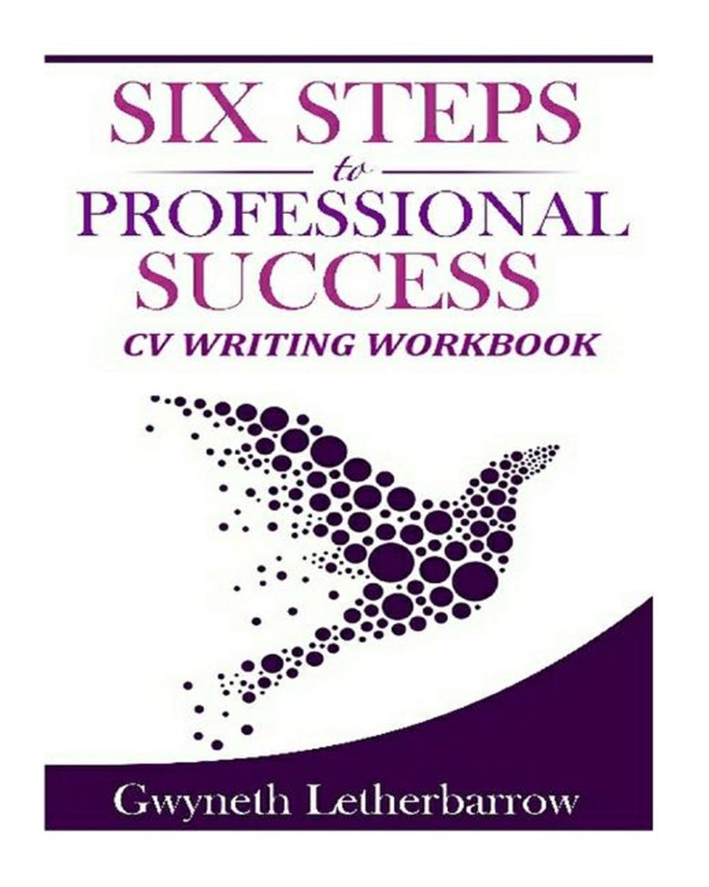 Six Steps to Professional Success - CV Writing Workbook