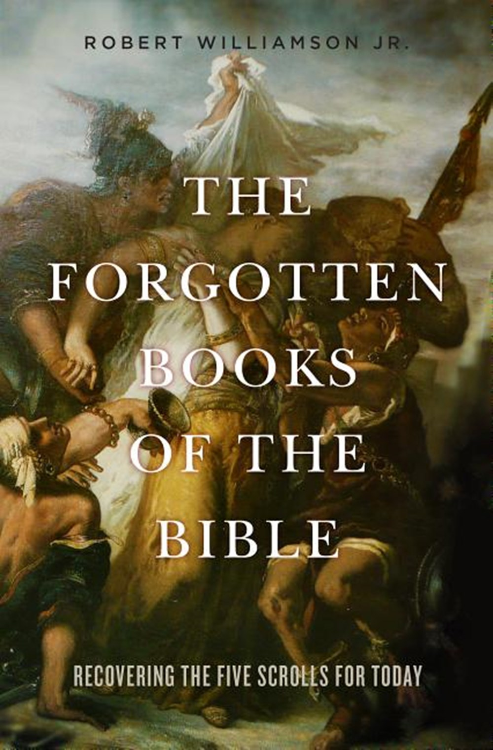 Forgotten Books of the Bible Recovering the Five Scrolls for Today