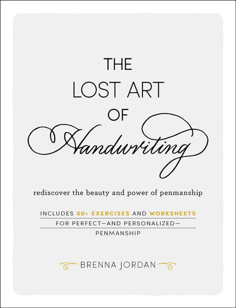 Lost Art of Handwriting Rediscover the Beauty and Power of Penmanship