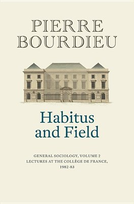 Habitus and Field: General Sociology, Volume 2 (1982-1983)