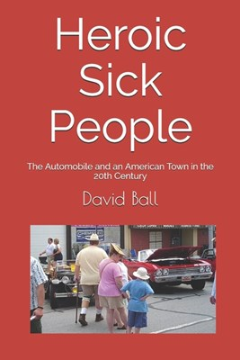 Heroic Sick People: The Automobile and an American Town in the 20th Century