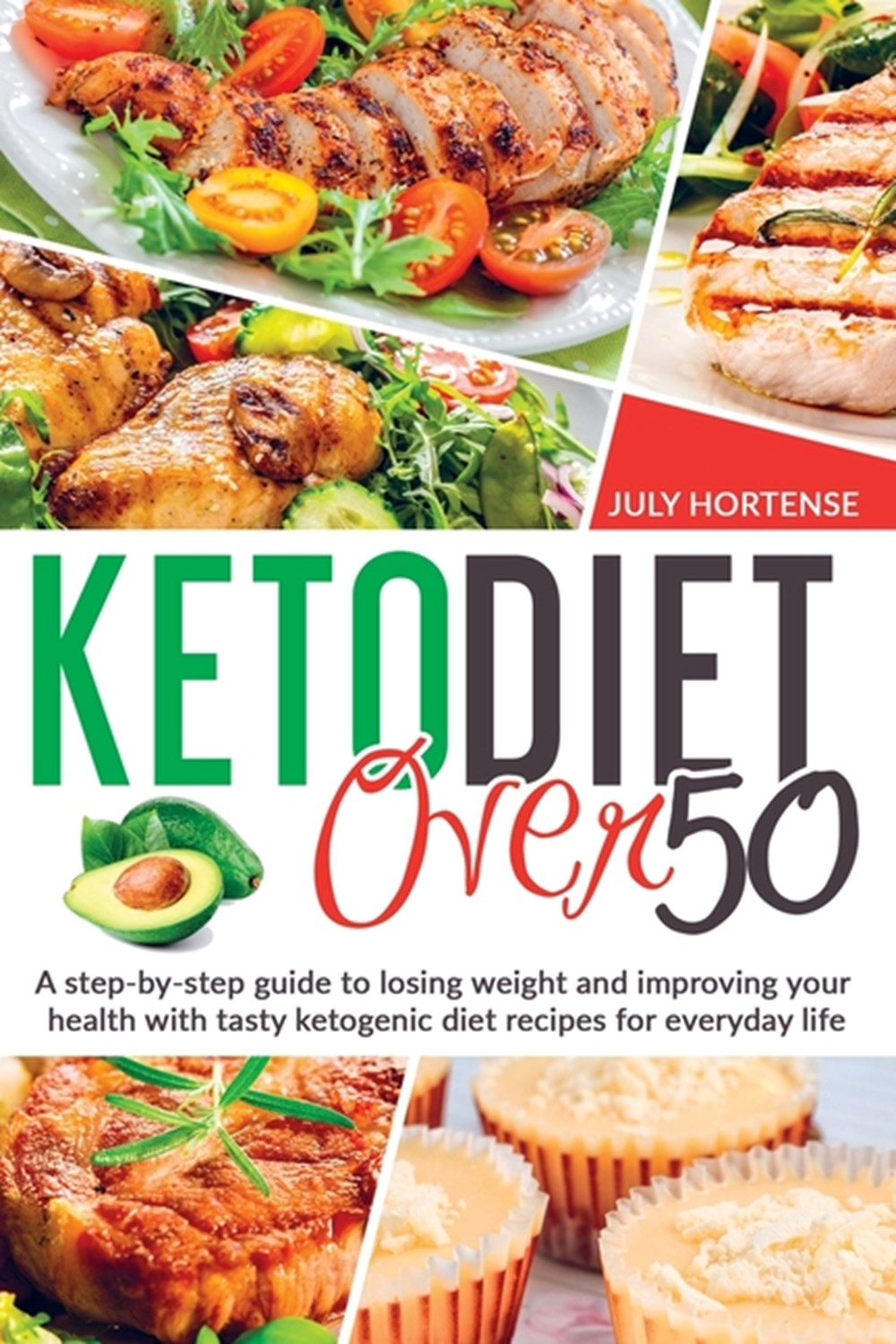 Keto Diet Over 50 A step-by-step guide to losing weight and improving your health with tasty ketogen