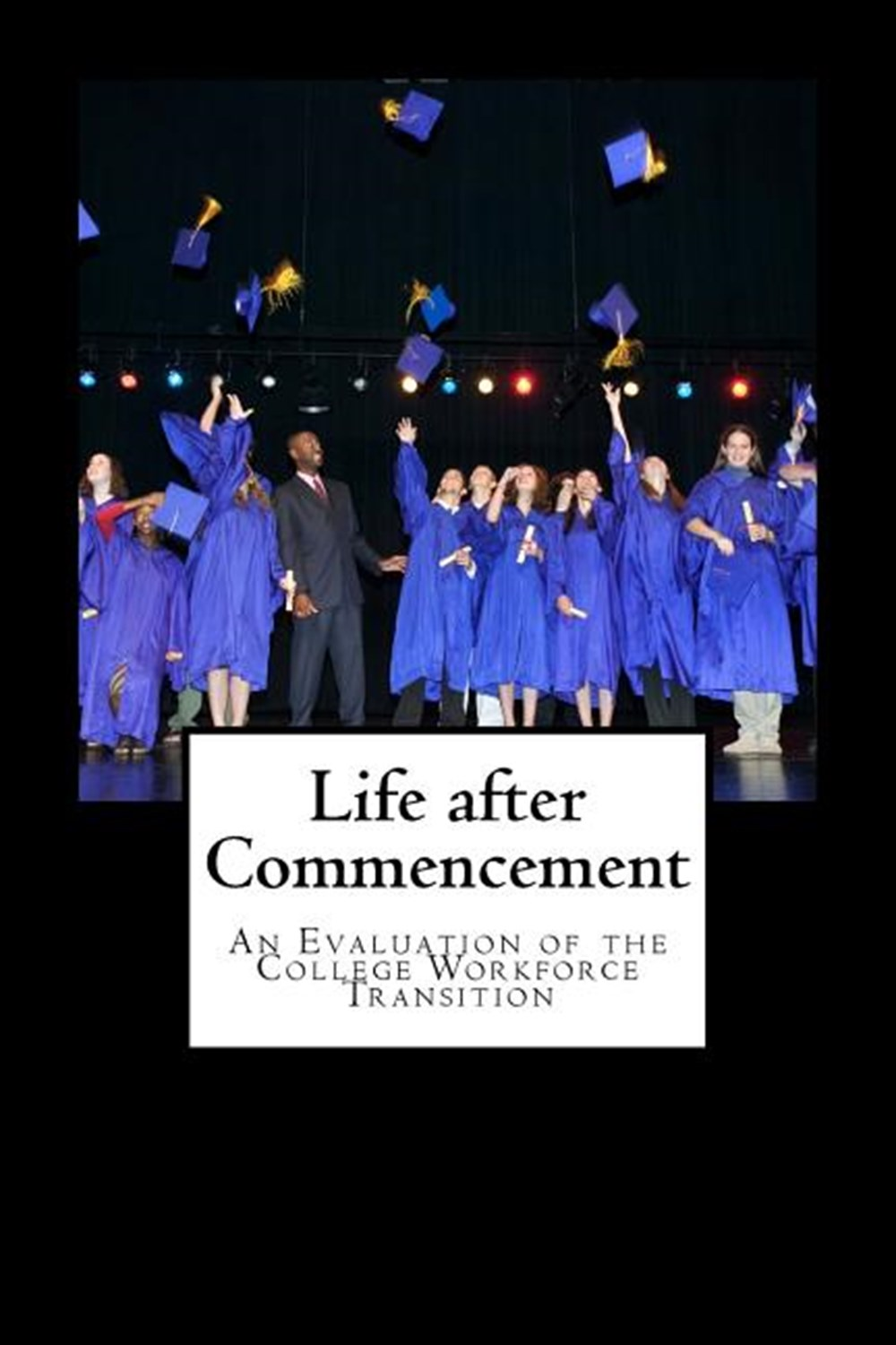 Life after Commencement A Evaluation of a College Workforce Transition