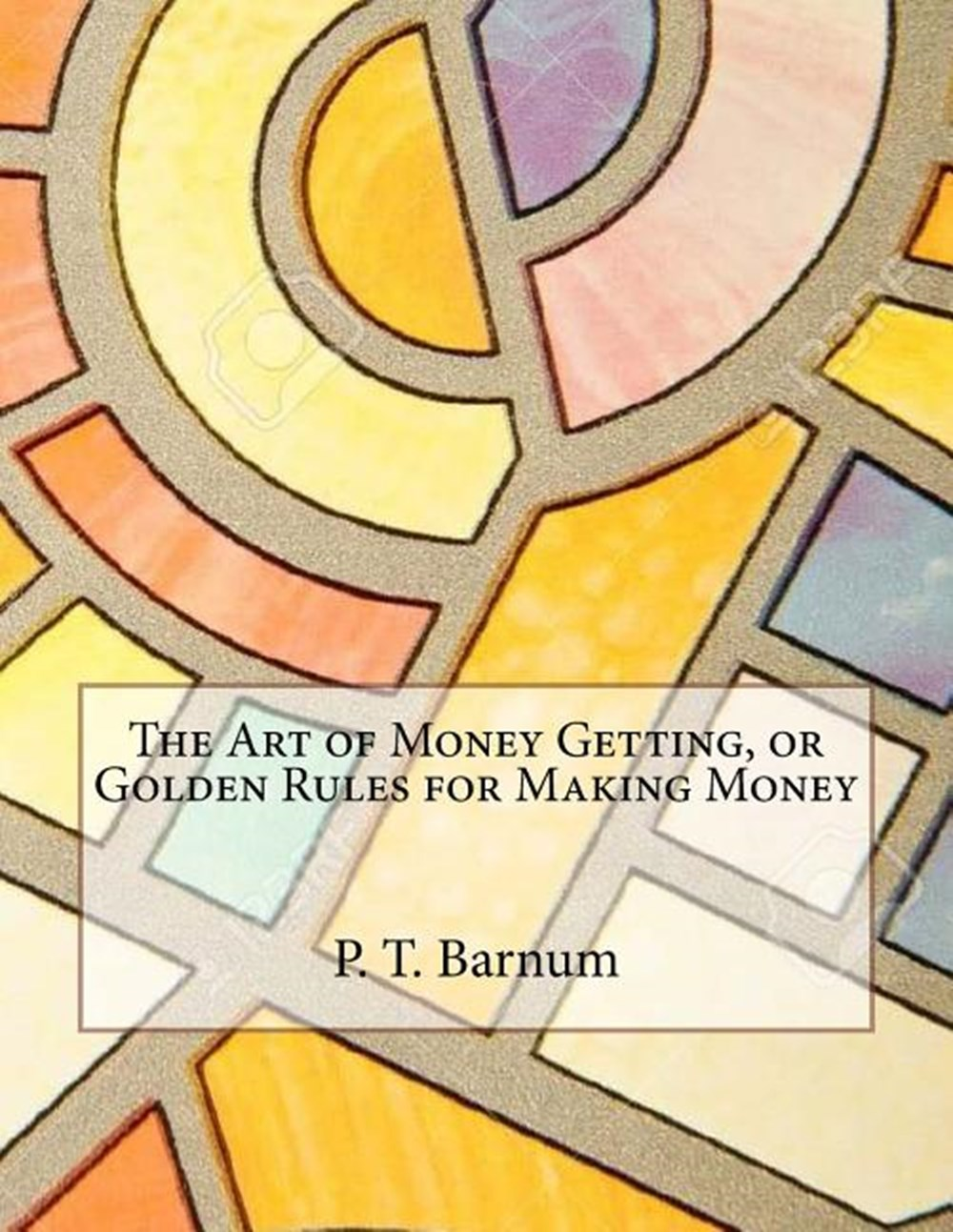 Art of Money Getting, or Golden Rules for Making Money