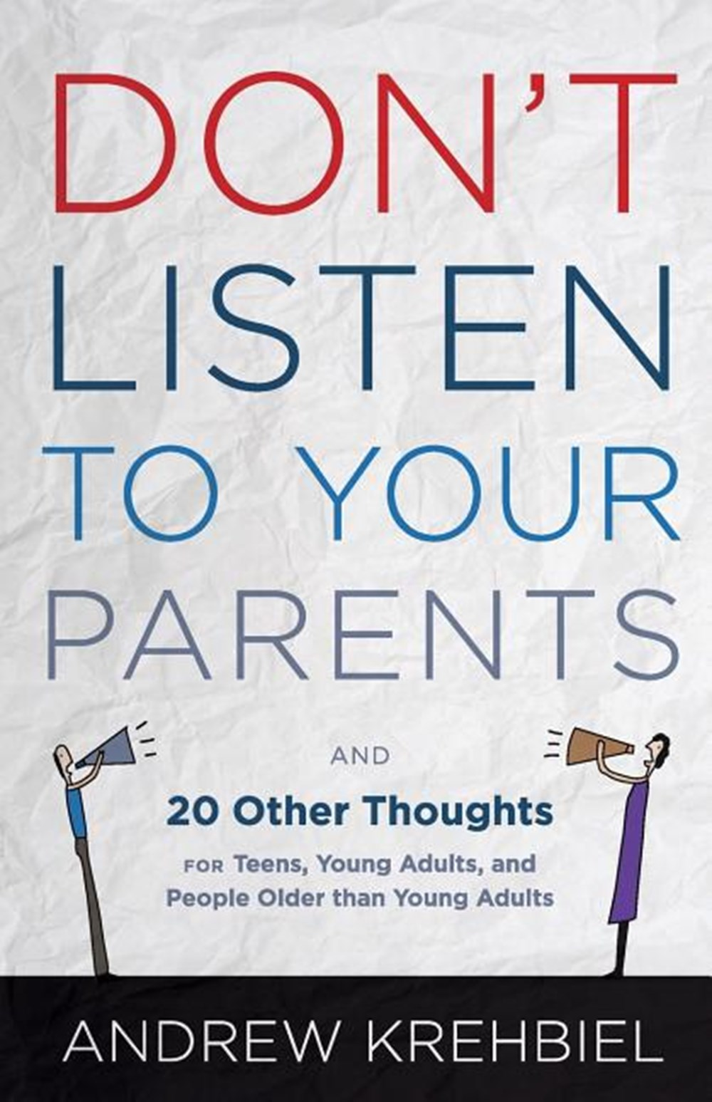 Don't Listen to Your Parents And 20 Other Thoughts for Teens, Young Adults, and People Older Than Yo