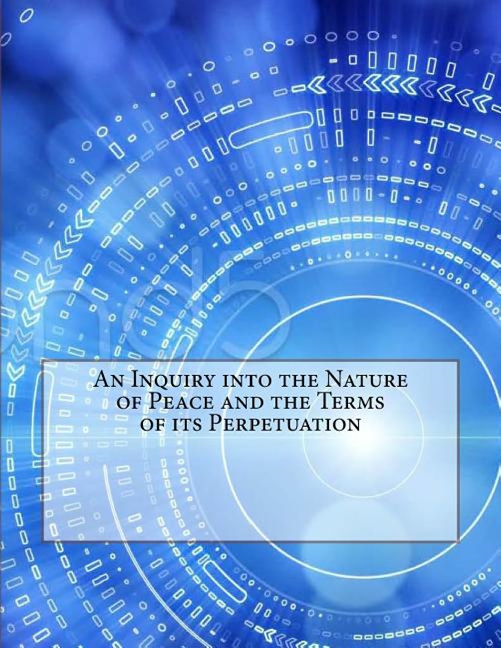 Inquiry Into the Nature of Peace and the Terms of Its Perpetuation