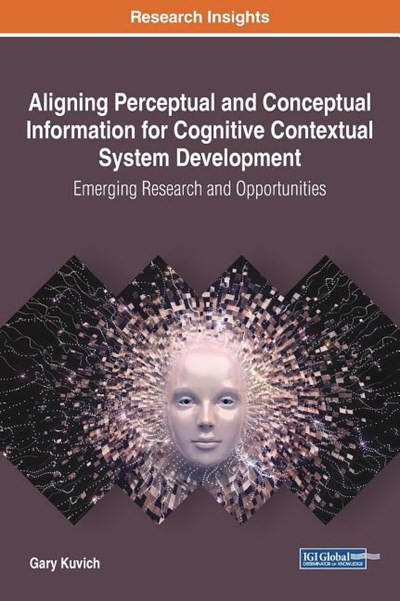 Aligning Perceptual and Conceptual Information for Cognitive Contextual System Development: Emerging Research and Opportunities