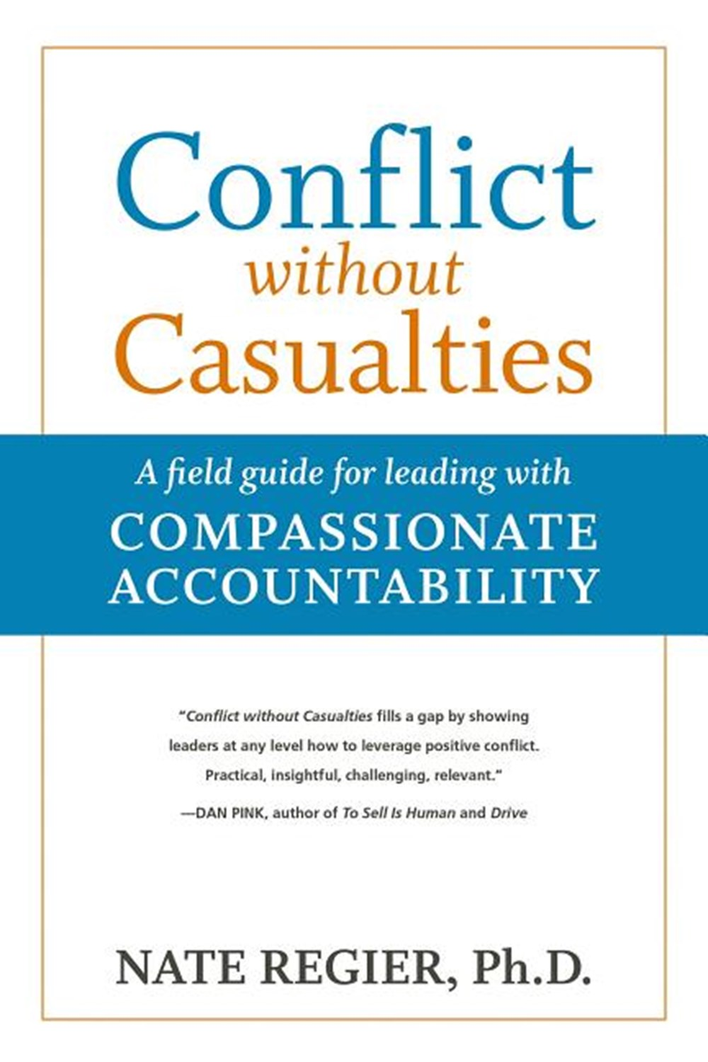 Conflict Without Casualties A Field Guide for Leading with Compassionate Accountability