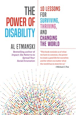 The Power of Disability: 10 Lessons for Surviving, Thriving, and Changing the World