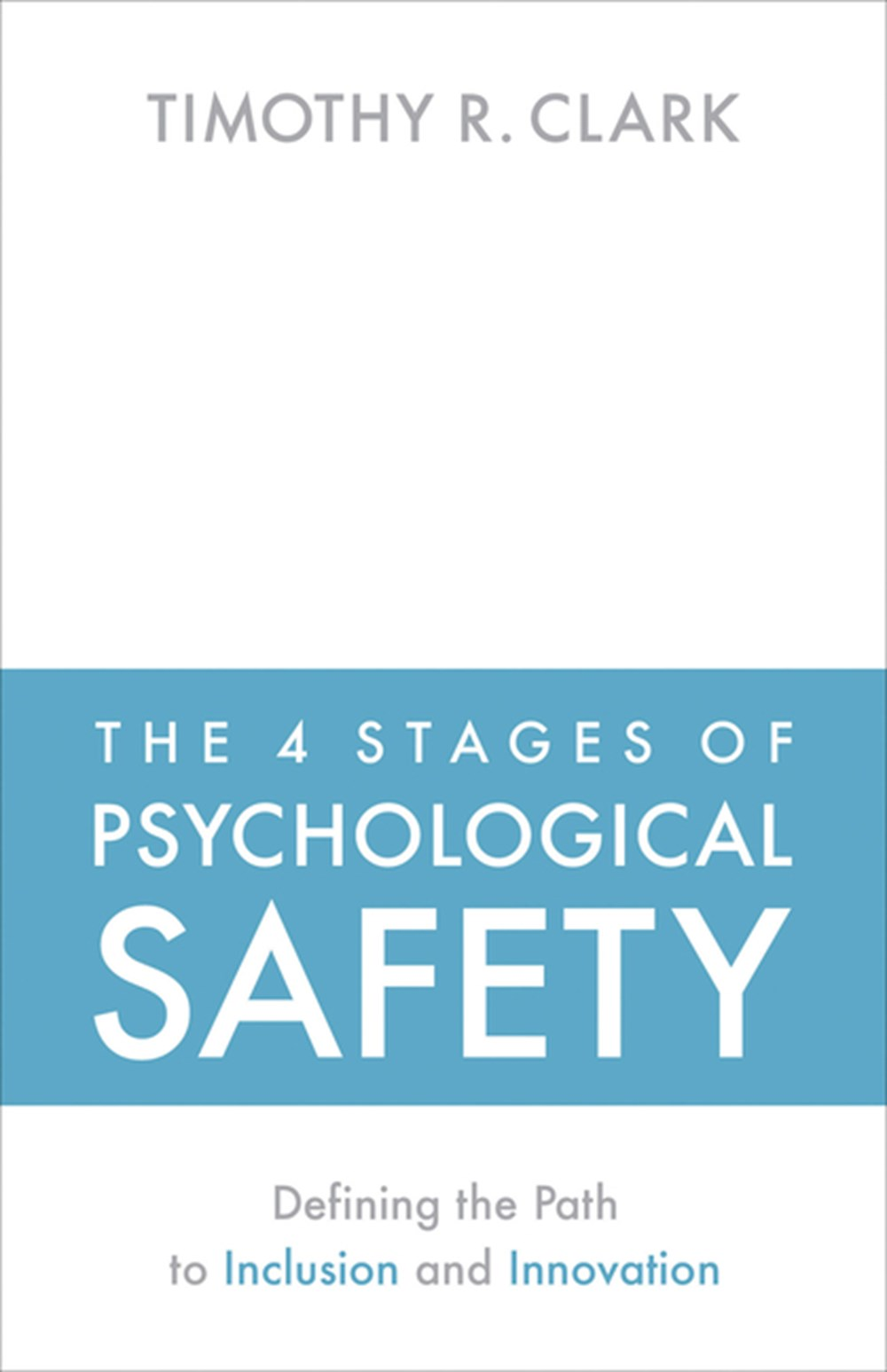 4 Stages of Psychological Safety Defining the Path to Inclusion and Innovation