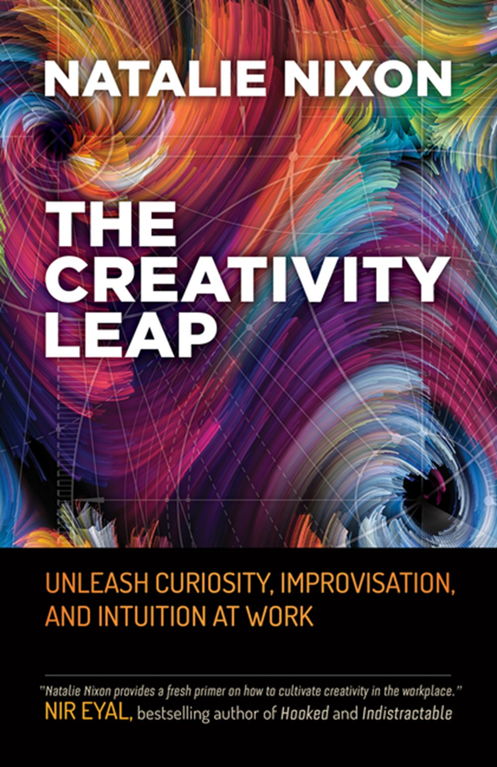 Creativity Leap Unleash Curiosity, Improvisation, and Intuition at Work