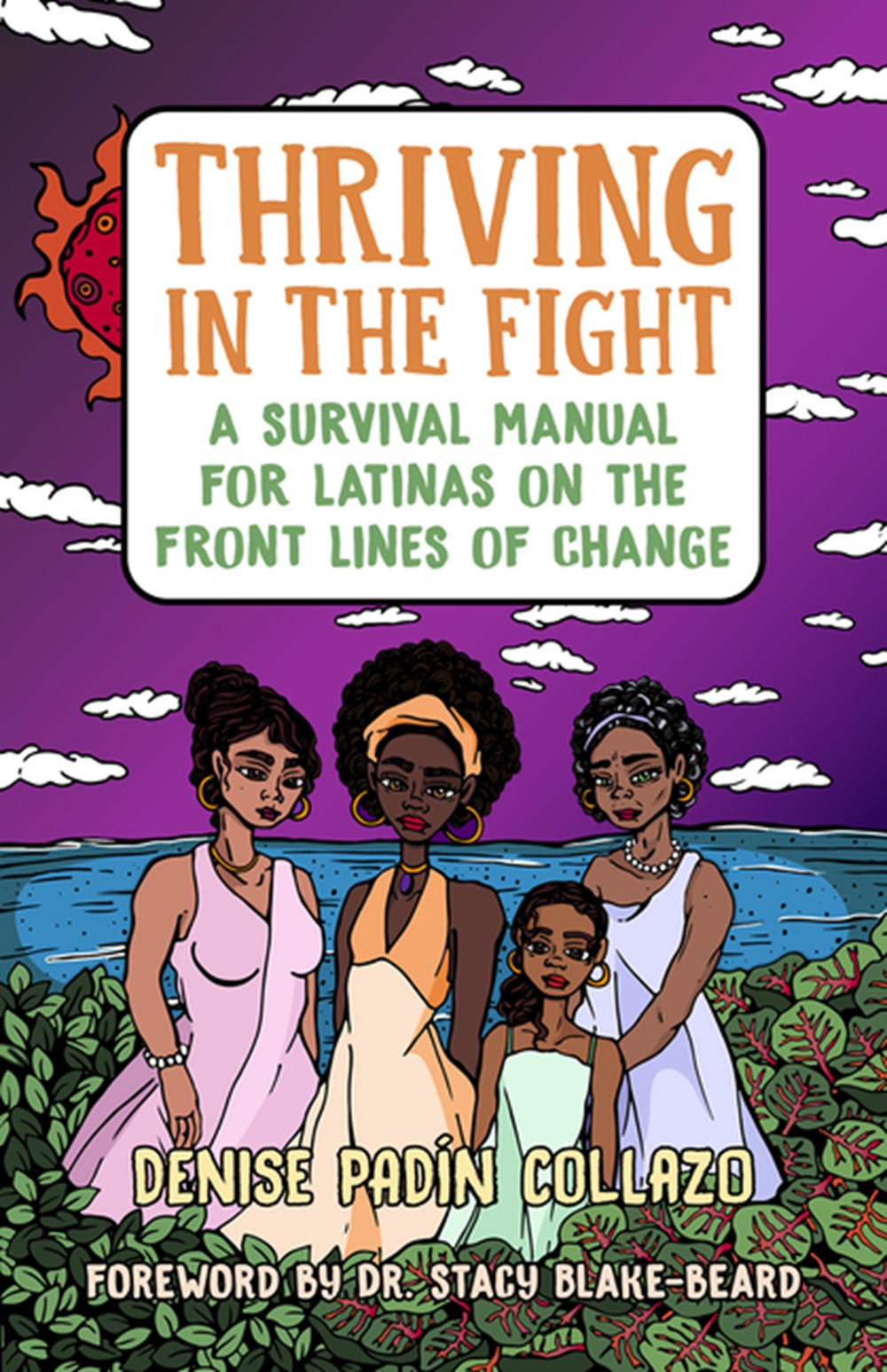 Thriving in the Fight A Survival Manual for Latinas on the Front Lines of Change