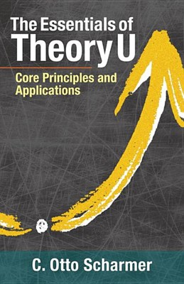 Essentials of Theory U: Core Principles and Applications