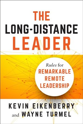 Long-Distance Leader: Rules for Remarkable Remote Leadership