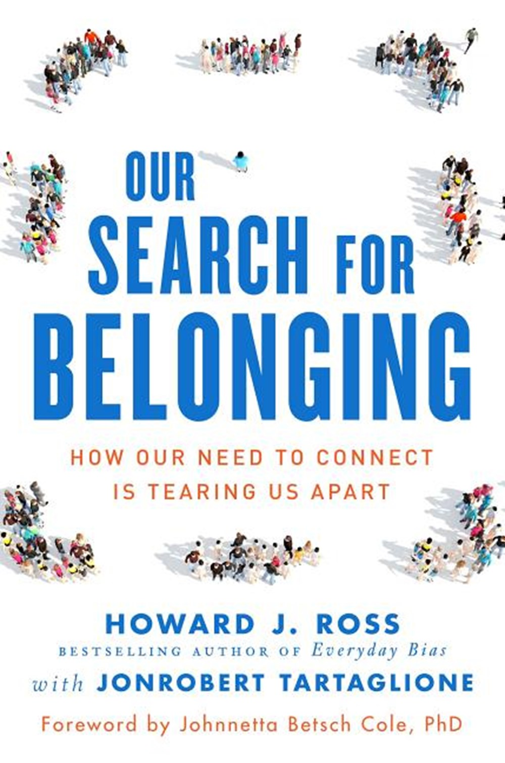 Our Search for Belonging How Our Need to Connect Is Tearing Us Apart