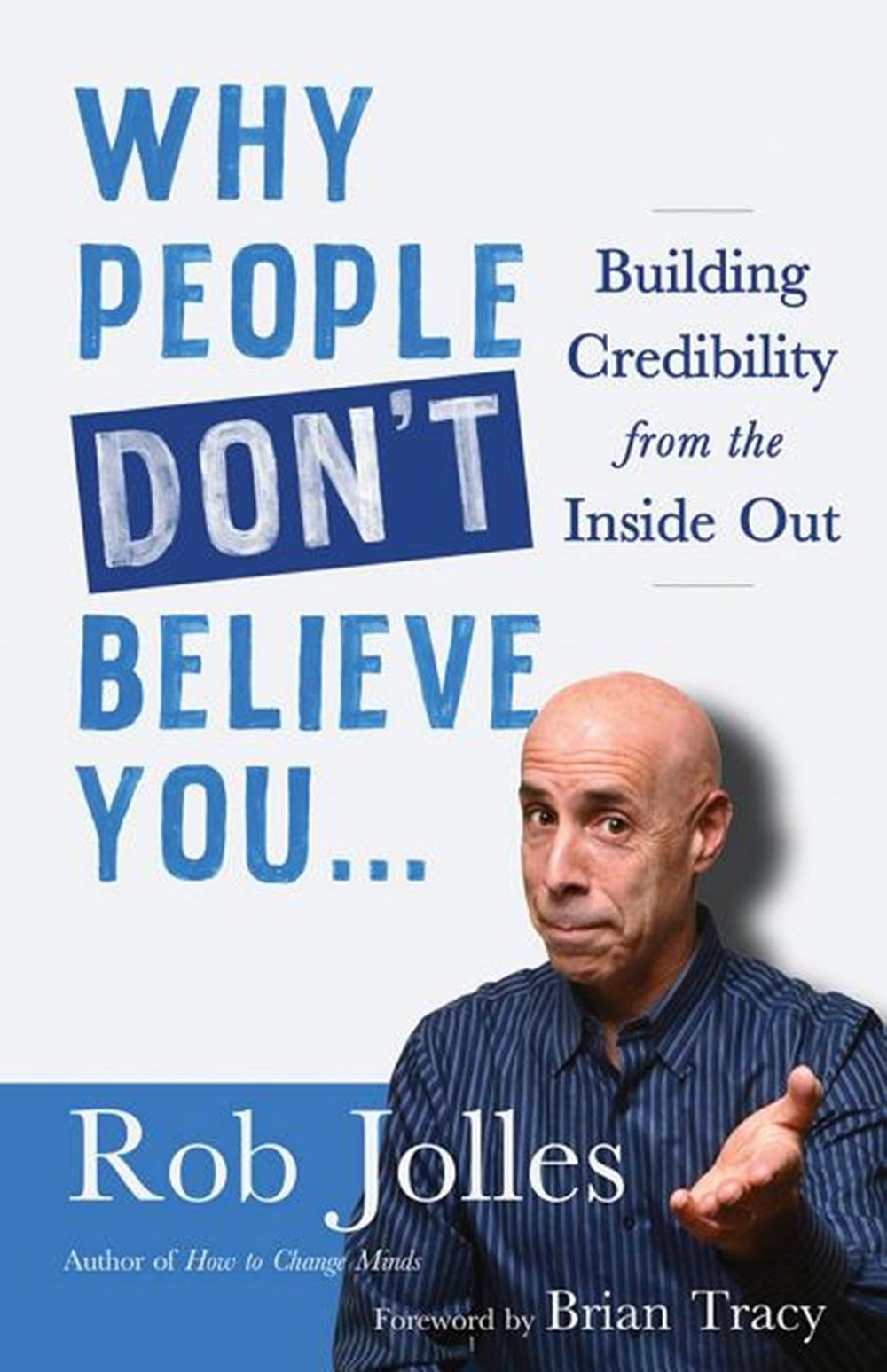 Why People Don't Believe You... Building Credibility from the Inside Out
