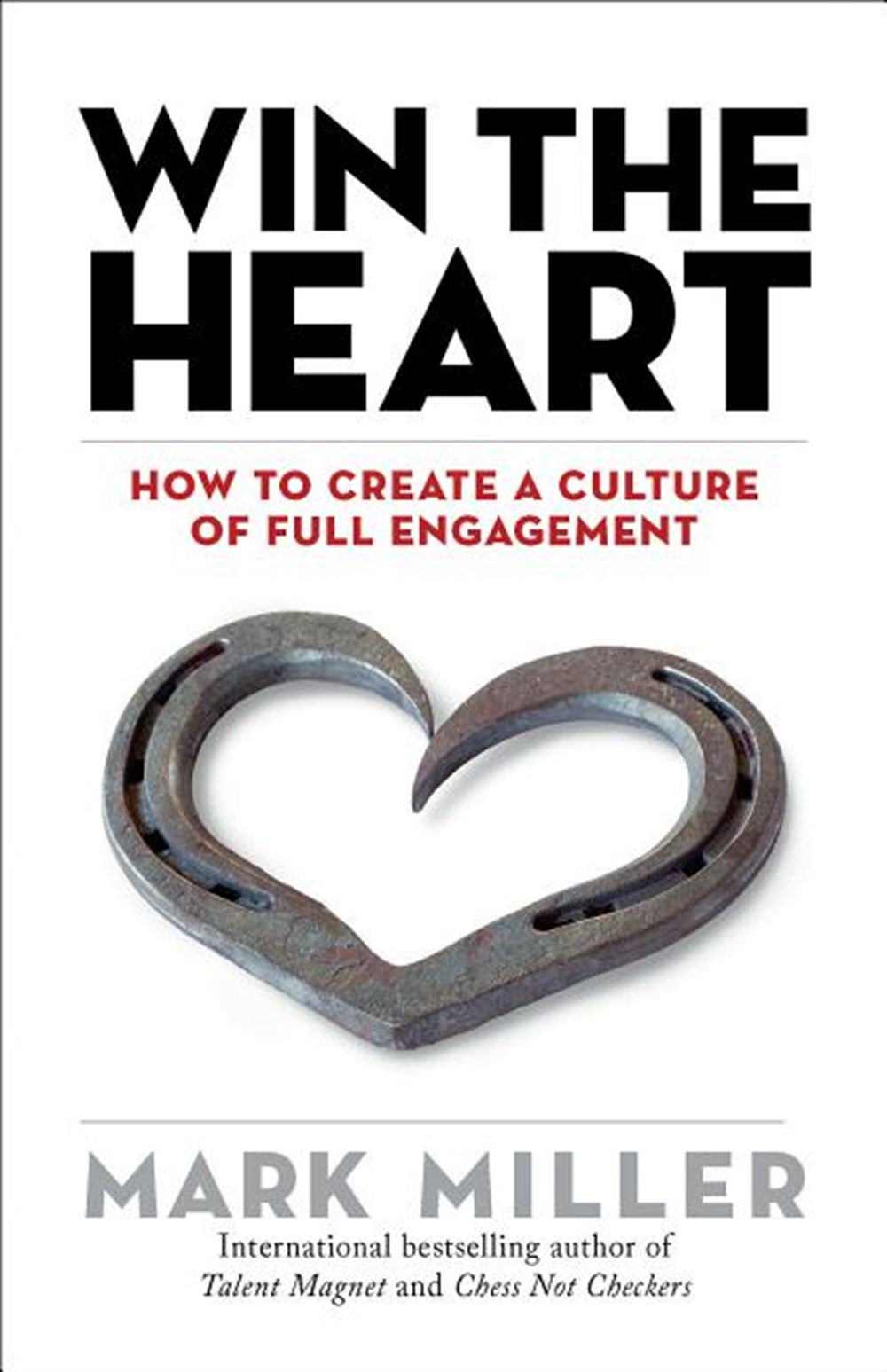 Win the Heart How to Create a Culture of Full Engagement