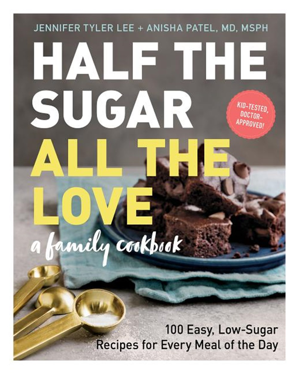 Half the Sugar, All the Love 100 Easy, Low-Sugar Recipes for Every Meal of the Day