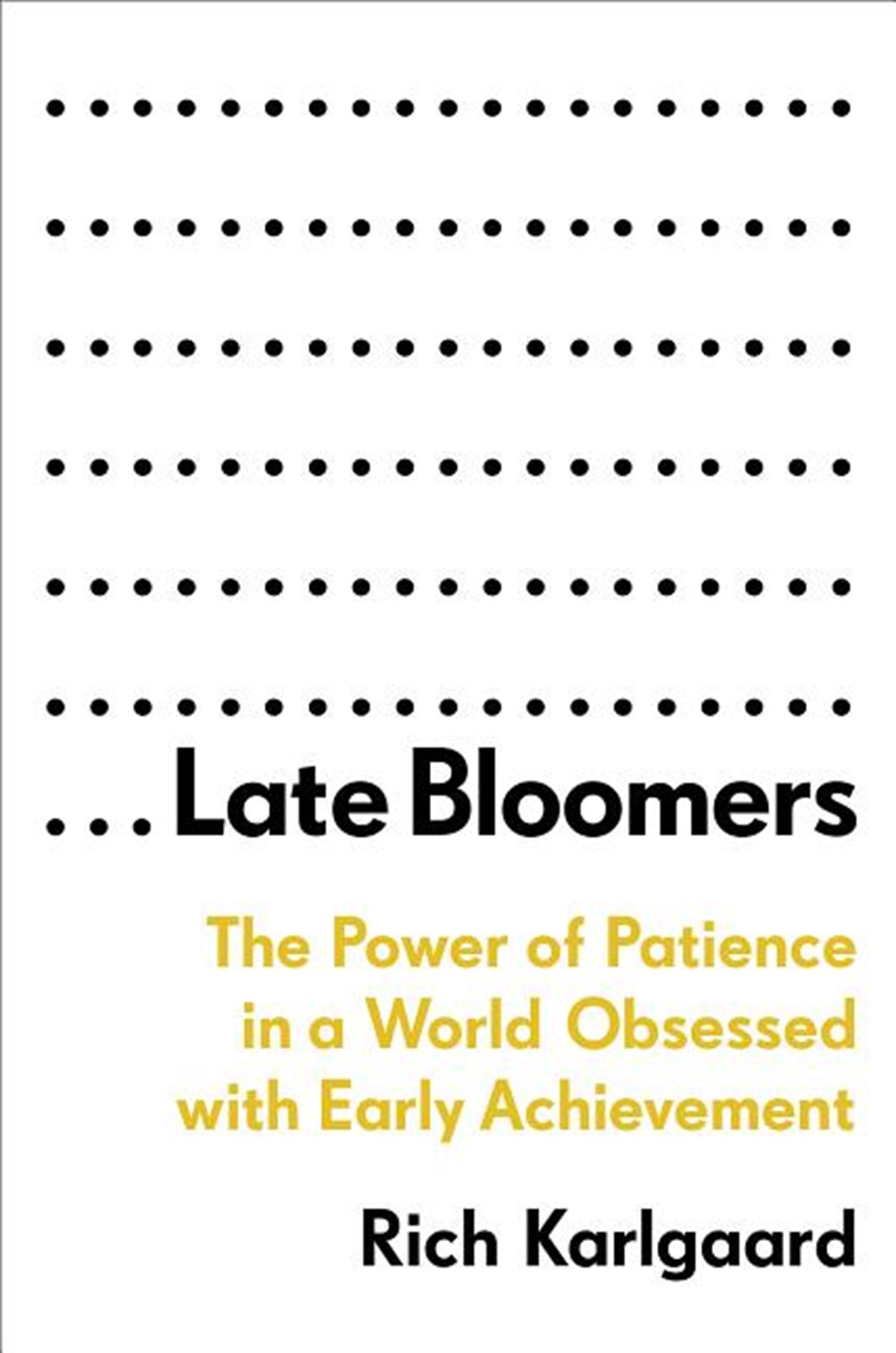 Late Bloomers: The Power of Patience in a World Obsessed with Early  Achievement by Rich Karlgaard
