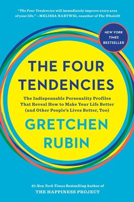 Four Tendencies: The Indispensable Personality Profiles That Reveal How to Make Your Life Better (and Other People's Lives Better, Too)