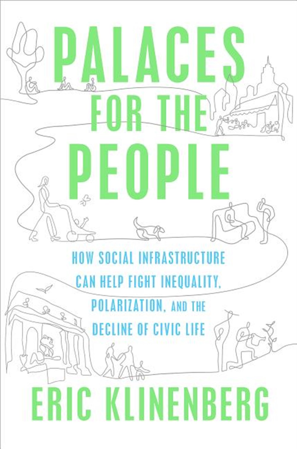 Palaces for the People How Social Infrastructure Can Help Fight Inequality, Polarization, and the De