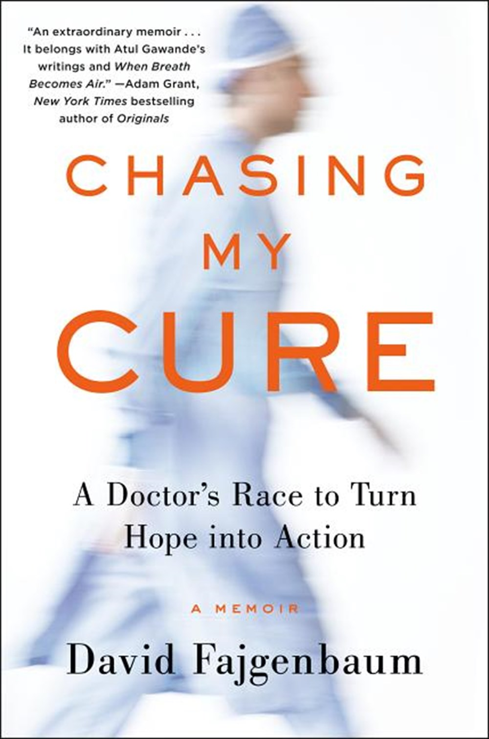 Chasing My Cure A Doctor's Race to Turn Hope Into Action; A Memoir