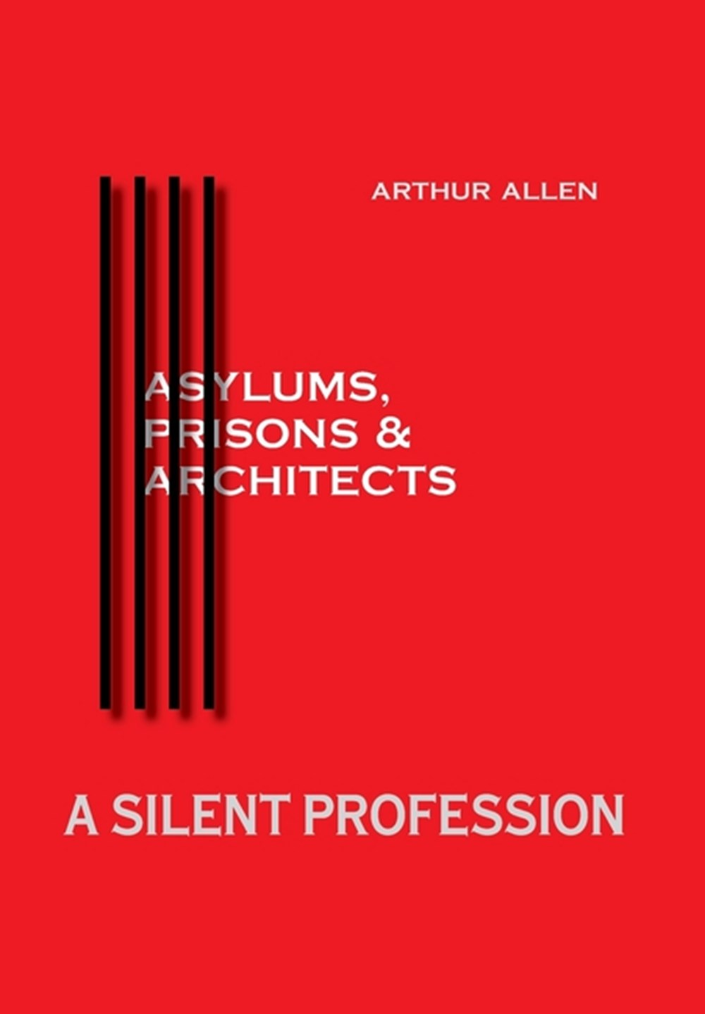 Silent Profession Asylums, Prisons and Architects
