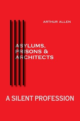 A Silent Profession: Asylums, Prisons and Architects