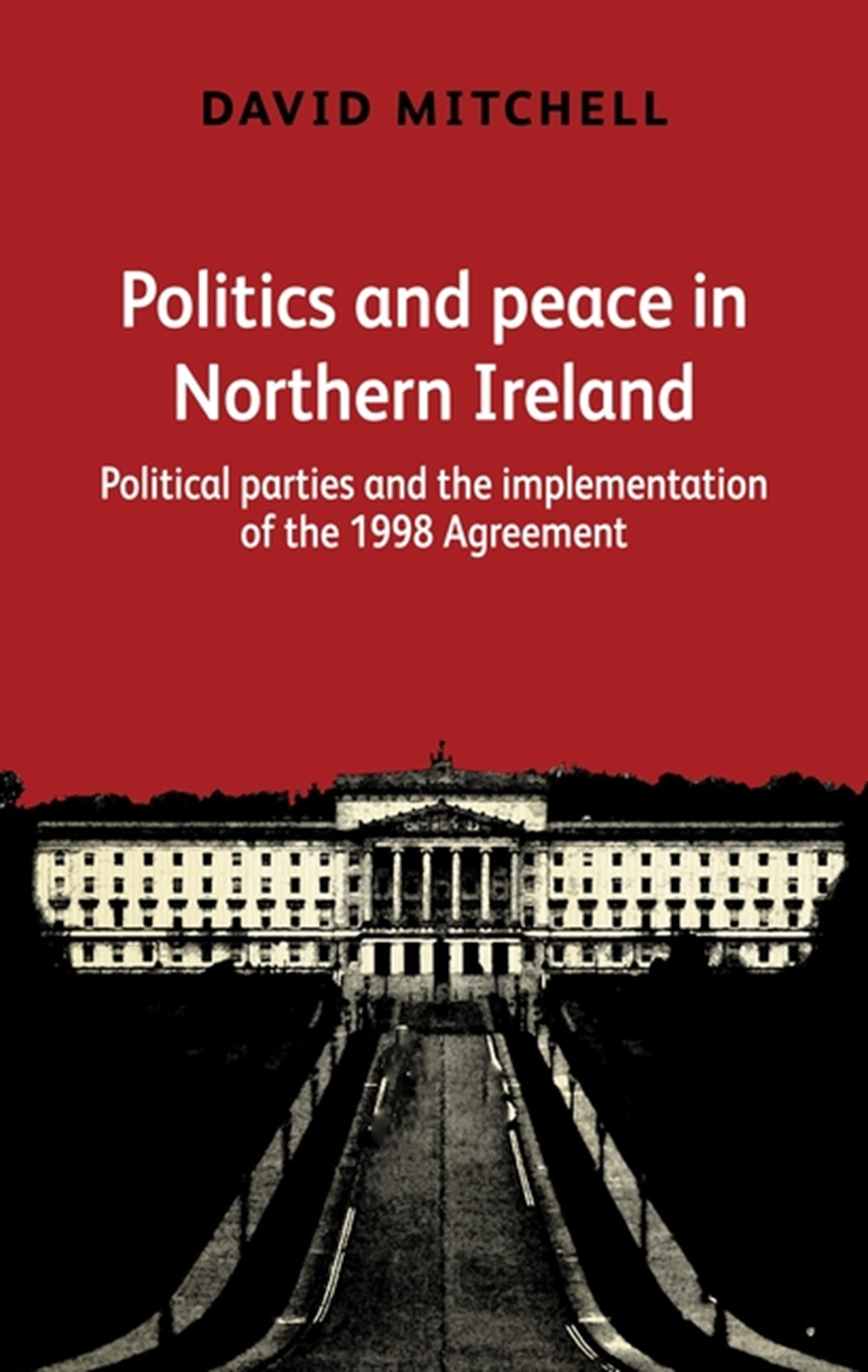 Politics and Peace in Northern Ireland Political Parties and the Implementation of the 1998 Agreemen