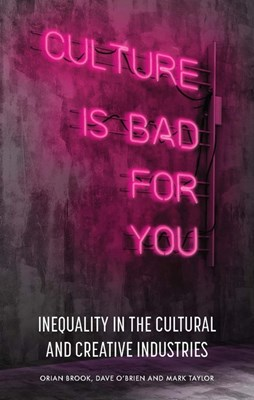 Culture Is Bad for You: Inequality in the Cultural and Creative Industries