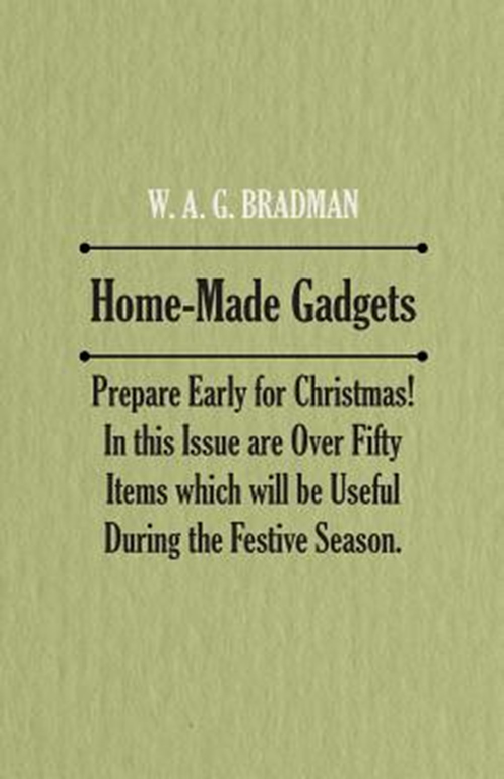 Home-Made Gadgets - Prepare Early for Christmas! In this Issue are Over Fifty Items which will be Us