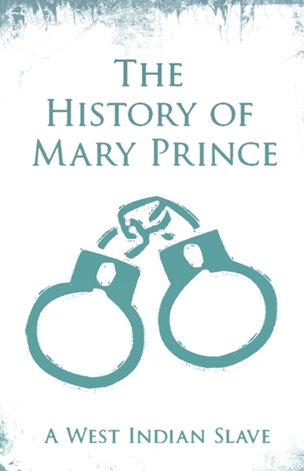 History of Mary Prince - A West Indian Slave With the Supplement, The Narrative of Asa-Asa, A Captur