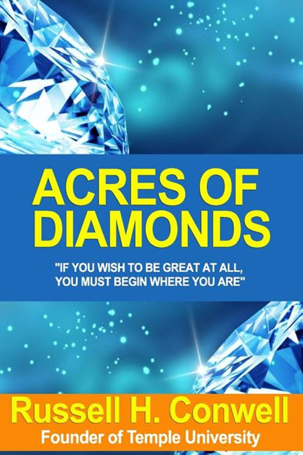 Acres of Diamonds Russell Conwell's Inspiring Classic about Opportunity