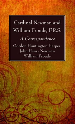 Cardinal Newman and William Froude, F.R.S.