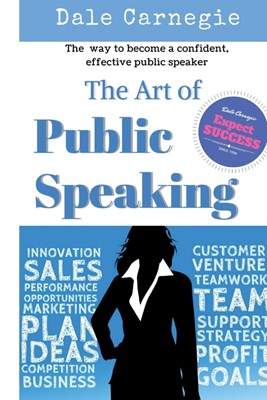 The Art of Public Speaking: The best way to become a confident, effective public speaker.