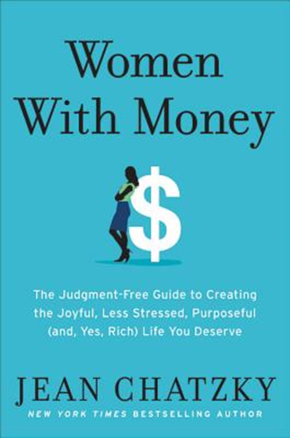 Women with Money The Judgment-Free Guide to Creating the Joyful, Less Stressed, Purposeful (And, Yes