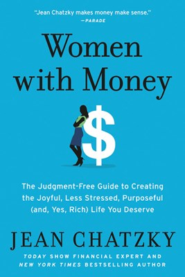 Women with Money: The Judgment-Free Guide to Creating the Joyful, Less Stressed, Purposeful (And, Yes, Rich) Life You Deserve