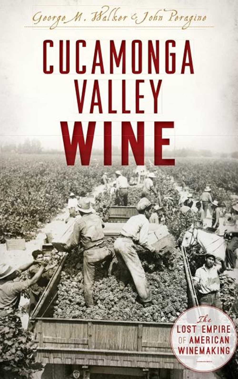 Cucamonga Valley Wine The Lost Empire of American Winemaking