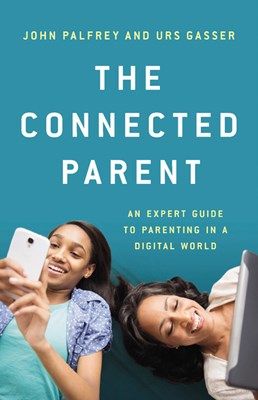 The Connected Parent: An Expert Guide to Parenting in a Digital World